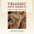 Triassic New Mexico: Dawn of the Dinosaurs